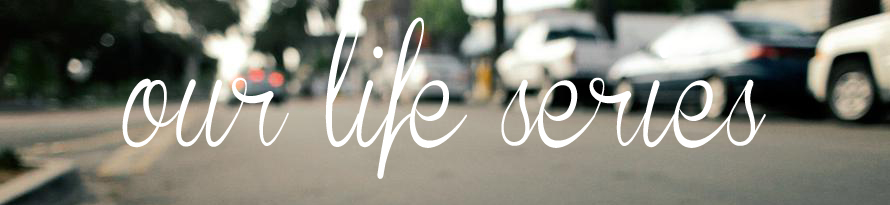 our life series
